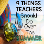 9 Things Teachers Should Do Over The Summer