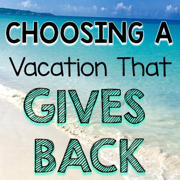 Choosing A Vacation That Gives Back