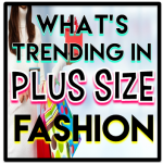 What's Trending In Plus Size Fashion