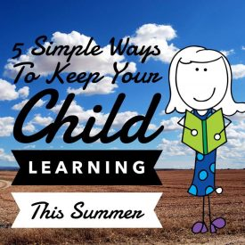 7 Simple Ways To Keep Your Child Learning This Summer