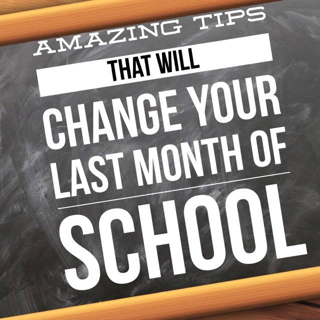 Amazing Tips That Will Change Your Last Month Of School