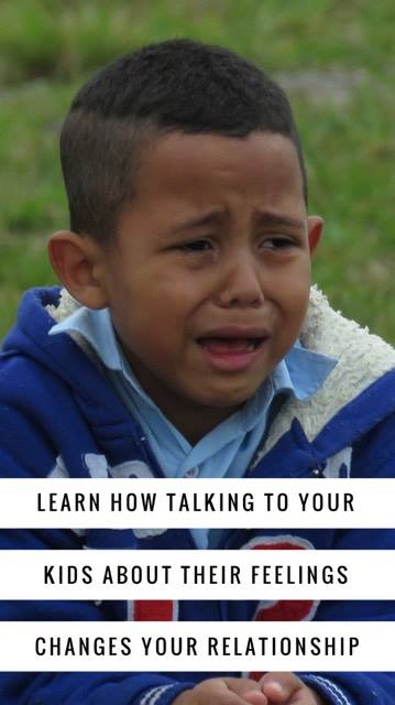 Learn How Talking to Your Kids About Their Feelings Changes Your Relationship