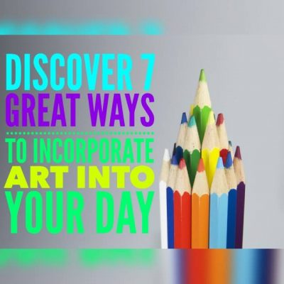 Discover 7 Great Ways to Incorporate Art into Your Day