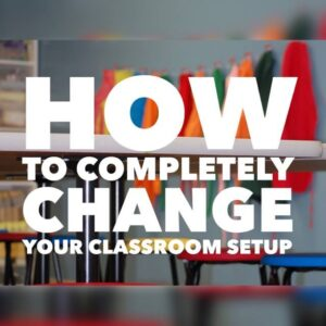 How to Completely Change Your Classroom Set Up