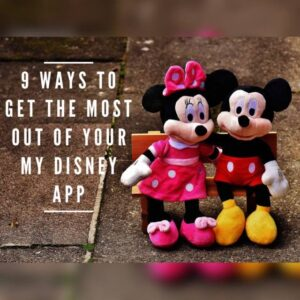 9 Ways to Get The Most Out of Your My Disney App