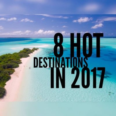 8 Hot Destinations to Visit in 2017