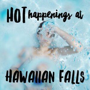 Hot Happenings At Hawaiian Falls