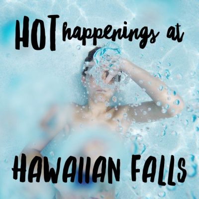 Hot Happenings At Hawaiian Falls