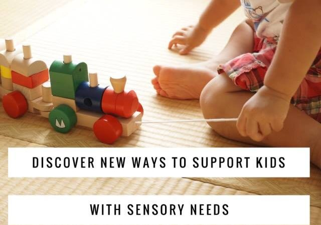 Discover New Ways To Support Kids With Sensory Needs