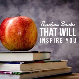 Teacher Books That Will Inspire You