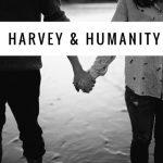 Harvey & Humanity