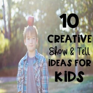 10 Creative Show and Tell Ideas for Kids