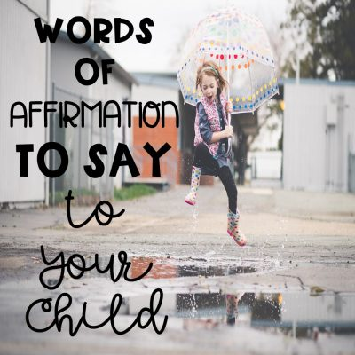 Words of Affirmation to Say To Your Child To Build Them Up