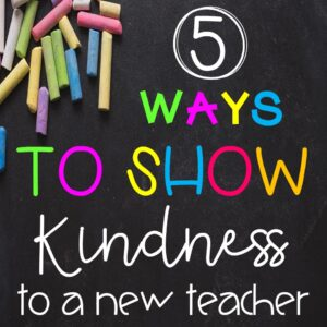 5 Ways to Show Kindness to the New Teacher