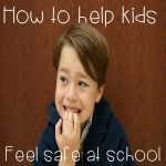 How to Help Kids Feel Safe at School During Scary Times