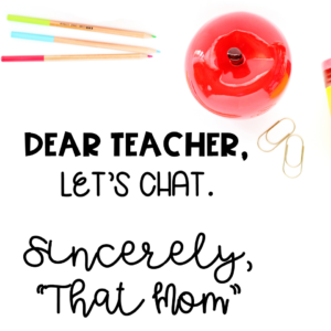 """Dear Teacher, Let's Chat. Sincerely, """"That Mom"""""""