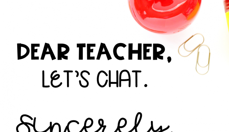 "Dear Teacher, Let's Chat. Sincerely, ""That Mom"""