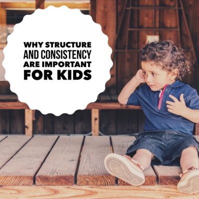 Why Structure and Consistency Are Important For Kids