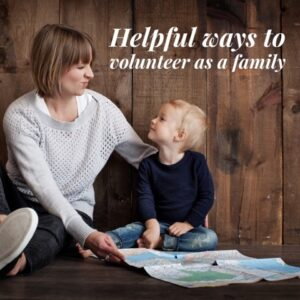 Five Helpful Ways to Volunteer as a Family