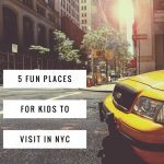 5 Fun Places for Kids to Enjoy at NYC