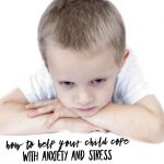 How to Help Your Child Cope with Anxiety and Stress