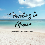Traveling To Mexico During COVID